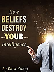 How Beliefs Destroy Your Intelligence: Break Free from Stubborn Thinking Patterns (English Edition)