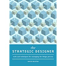 The Strategic Designer: Tools & Techniques for Managing the Design Process (English Edition)