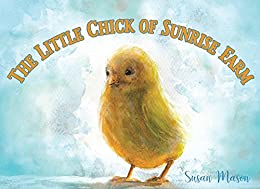 The Little Chick of Sunrise Farm: An Easter Animal Story For Kids by [Mason, Susan]