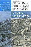 Creating Christian Granada, David Coleman, 0801441110