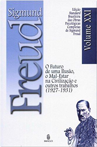 Edição Standard Brasileira das Obras Psicológicas Completas de Sigmund Freud Volume XXI: O Futuro de uma Ilusão, O Mal-Estar na Civilização e outros Trabalhos (1925-1926)
