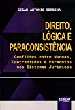 Direito, Lógica e Paraconsistência: Conflitos entre Normas, Contradições e Paradoxos nos Sistemas Jurídicos
