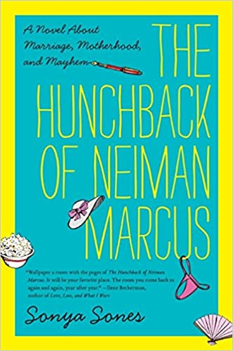 f1980ed0d6d1aa The Hunchback of Neiman Marcus: A Novel About Marriage, Motherhood, and  Mayhem: Sonya Sones: 9780062024671: Amazon.com: Books