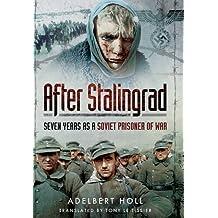 After Stalingrad: Seven Years as a Soviet Prisoner of War