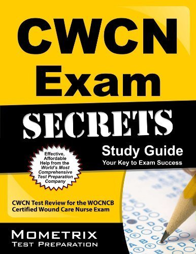CWCN Exam Secrets Study Guide: CWCN Test Review for the WOCNCB Certified Wound Care Nurse Exam by CWCN Exam Secrets Test Prep Team (2013) Paperback