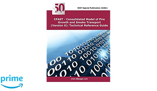 CFAST - Consolidated Model of Fire Growth and Smoke Transport (Version 6) Technical Reference Guide