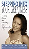 img - for Stepping Into Your Greatness: Twelve Rules for Building an Outstanding Life book / textbook / text book