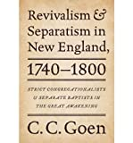 img - for Revivalism & Separatism in New England, 1740-1800: Strict Congregationalists & Separate Baptists in the Great Awakening (Paperback) - Common book / textbook / text book