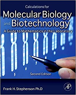Calculations for Molecular Biology and Biotechnology, Second Edition: A Guide to Mathematics in the Laboratory