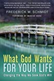 What God Wants for Your Life, Frederick W. Schmidt and Frederick W. Schmidt, 0060834498