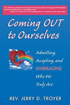 Coming Out to Ourselves: Admitting, Accepting and Embracing Who We Truly Are by [Rev. Jerry D. Troyer]