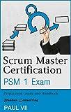 Scrum Master Certification: PSM Exam: Preparation Guide and Handbook (scrum master certification,scrum master, scrum, agile, agile scrum)