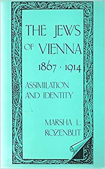 Book The Jews of Vienna, 1867-1914: Assimilation and Identity by Marsha L. Rozenblit (1984-07-02)