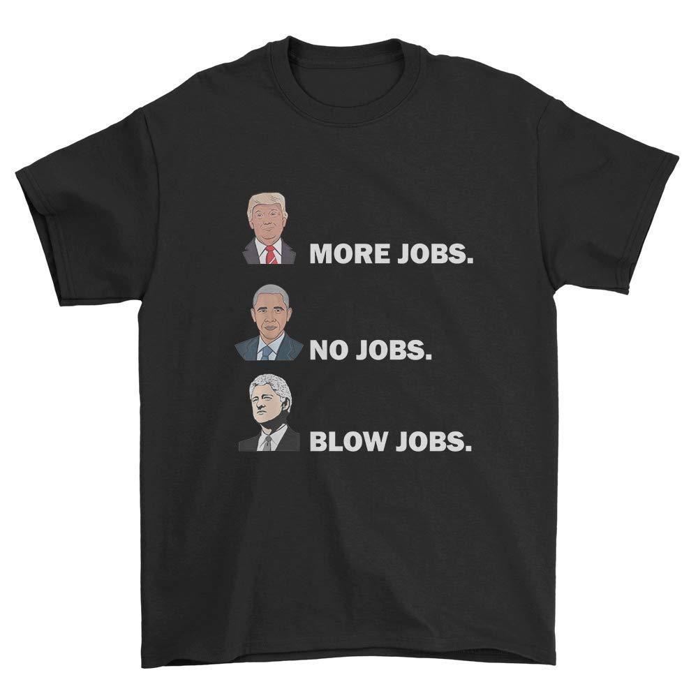 Donald Trump More Jobs Obama No Jobs Bill Clinton Blow Jobs T Shirt 5216