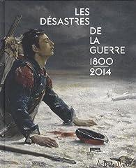 Les désastres de la guerre : Catalogue d'exposition - Musée du Louvre-Lens du 28/05/2014 au 08/10/2014 par Laurence Bertrand Dorléac