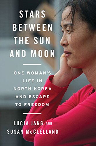 Stars Between the Sun and Moon: One Woman's Life in North Korea and Escape to Freedom cover