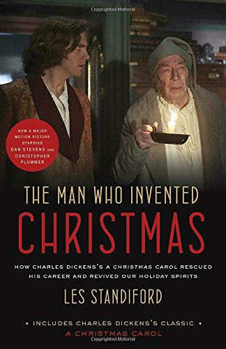 The Man Who Invented Christmas (Movie Tie-In): Includes Charles Dickens's Classic A Christmas Carol: How Charles Dickens's A Christmas Carol Rescued His Career and Revived Our Holiday Spirits