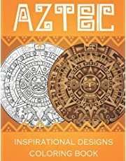 AZTEC inspirational designs coloring book: Coloring Book For Adults Featuring 60 Beautiful Mayan And Aztec Designs, Rituals and Art, Incas and Ancient Mexico Designs, Warriors, Totem Masks, Artifacts