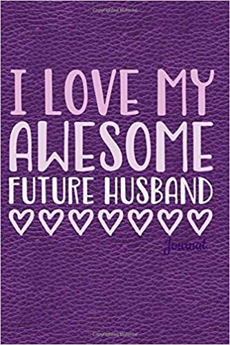I Love My Awesome Future Husband Journal Notebook Diary Or