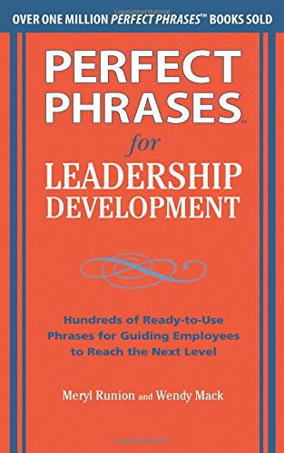 Perfect Phrases for Leadership Development: Hundreds of Ready-to-Use Phrases for Guiding Employees to Reach the Next Level (Perfect Phrases Series) PDF
