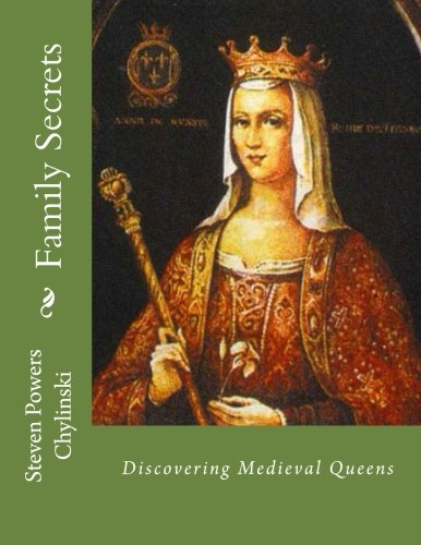 Family Secrets: Discovering Medieval Queens (Underwood and Powers Family History) (Volume 2) ebook