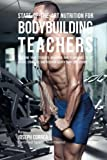 State-Of-The-Art Nutrition for Bodybuilding Teachers: Teaching Your Students Advanced RMR Techniques to Get Bigger, Stronger, and Recover Faster Than Ever Before