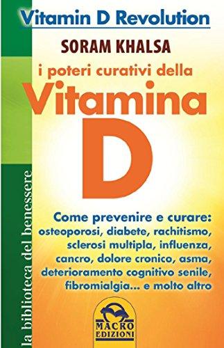 I poteri curativi della vitamina D: Vitamin D Revolution. Come prevenire e curare: osteoporosi, diabete, rachitismo, sclerosi multipla, influenza, cancro, ... cronico, asma, deteriora (Italian Edition)