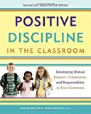 Positive Discipline in the Classroom: Developing Mutual Respect, Cooperation, and Responsibility in Your Classroom (Positive Discipline Library)