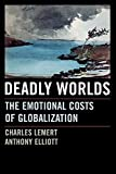 Deadly Worlds: The Emotional Costs of Globalization