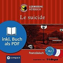 Le suicide (Compact Lernkrimi Hörbuch): Französisch Niveau A2 - inkl. Begleitbuch als PDF Hörbuch von Rosemary Luksch Gesprochen von: Arézou Saffari-Dürr