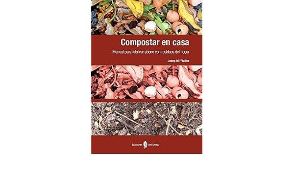Compostar en casa : manual para fabricar abono con residuos ...