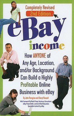 Download eBay Income : How ANYONE of Any Age, Location, and/or Background Can Build a Highly Profitable Online Business with Ebay (Paperback - Revised Ed.)--by John N. Peragine [2010 Edition] pdf epub