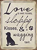 Barnyard Designs Love Is Sloppy Kisses Wagging Tail Dog Retro Vintage Tin Bar Sign Country Home Decor 10'' x 13''