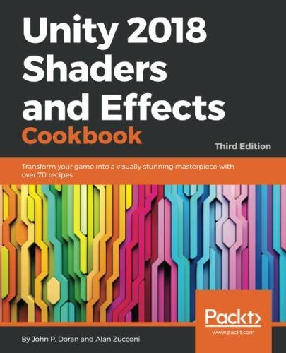 Unity 2018 Shaders and Effects Cookbook: Transform your game into a visually stunning masterpiece with over 70 recipes, 3rd Edition by Packt Publishing - ebooks Account