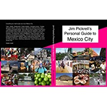 Jim Pickrell's Personal Guide to Mexico City 2017: 185 color photos, with history, hotel, restaurant, museum and attraction reviews (Travel Guides)