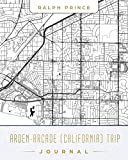 Arden-Arcade (California) Trip Journal: Lined Arden-Arcade (California) Vacation/Travel Guide Accessory Journal/Diary/Notebook With Arden-Arcade (California) Map Cover Art