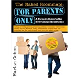 The Naked Roommate: For Parents Only: Calling, Not Calling, Roommates, Relationships, Friends, Finances, and Everything Else That Really Matters when Your Child Goes to College