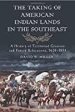 The Taking of American Indian Lands in the Southeast, David W. Miller, 0786462779