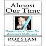 Almost Our Time: Generation Z Takes On America's Challenges | Rob Stam,Greg Smith (editor)