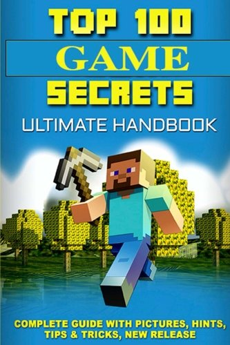 Top 100 Game Secrets: Ultimate Minecraft Handbook