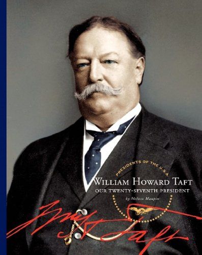 William Howard Taft: Our Twenty-Seventh President (Presidents of the U.S.A.)