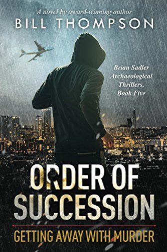 Order of Succession: Getting Away with Murder (Brian Sadler Archaeological Mystery Series Book 5)