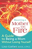 Becoming a Mother on Fire, Lisa Garber, 0968559611