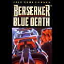 Berserker Blue Death Audiobook by Fred Saberhagen Narrated by Barrett Whitener