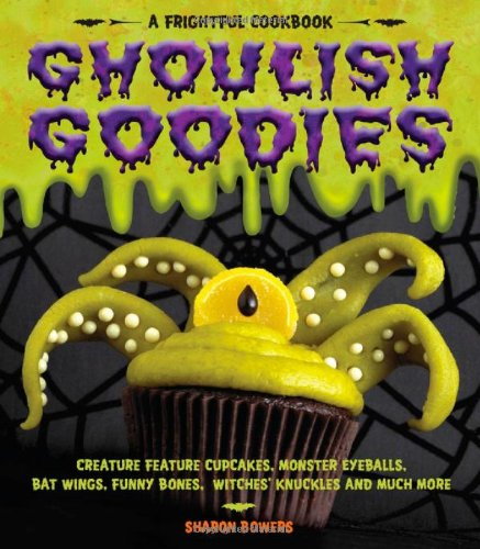 Ghoulish Goodies: Creature Feature Cupcakes, Monster Eyeballs, Bat Wings, Funny Bones, Witches' Knuckles, and Much More! (Frightful Cookbook) (Monster Eyeballs Halloween Treat Recipe)