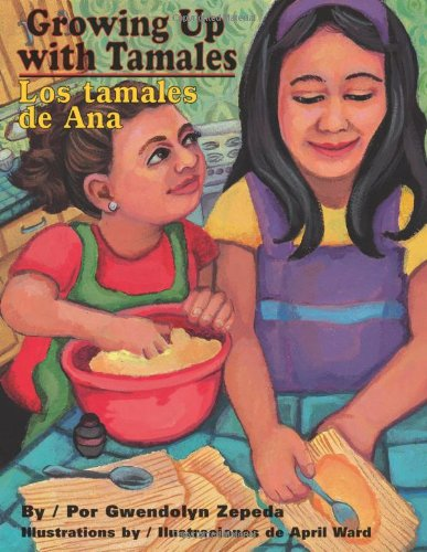 Growing Up With Tamales / Los tamales de Ana (English and Spanish Edition)