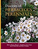 Diseases of Herbaceous Perennials [Hardcover] [2009] (Author) Mark L. Gleason, Margery L. Daughtrey, Ann R. Chase, Gary W. Moorman, Daren S. Mueller