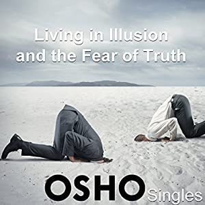 Living in Illusion and the Fear of Truth Speech