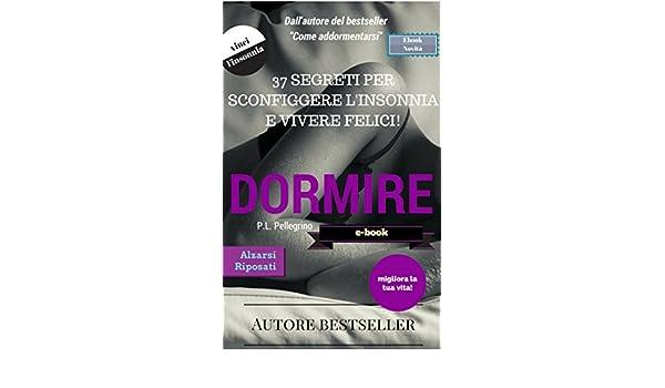 ... dormire bene, prendere sonno subito, addormentarsi in fretta, Ebook Italiano bestseller con anteprima gratis, strategie ... melatonina Vol.