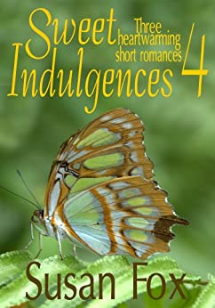 Sweet Indulgences 4: Three heartwarming short romances by [Fox, Susan]